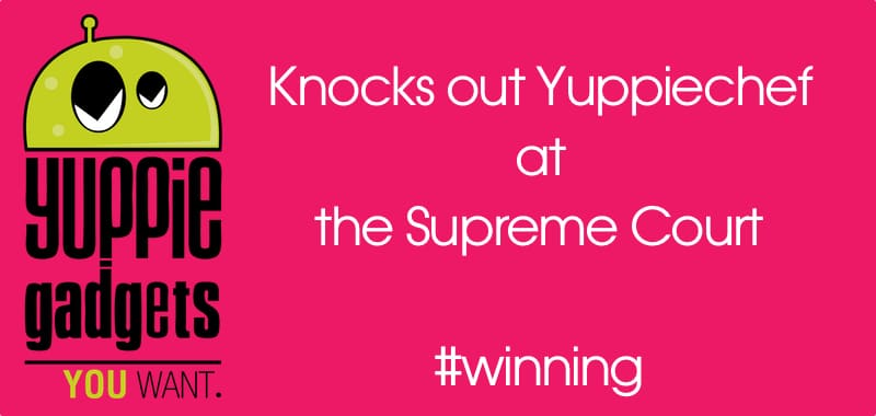 Yuppie Gadgets beat Yuppiechef in HUGE case at the Supreme Court