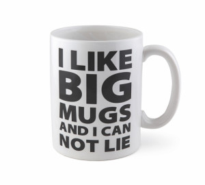 I like BIG Mugs Giant Mug